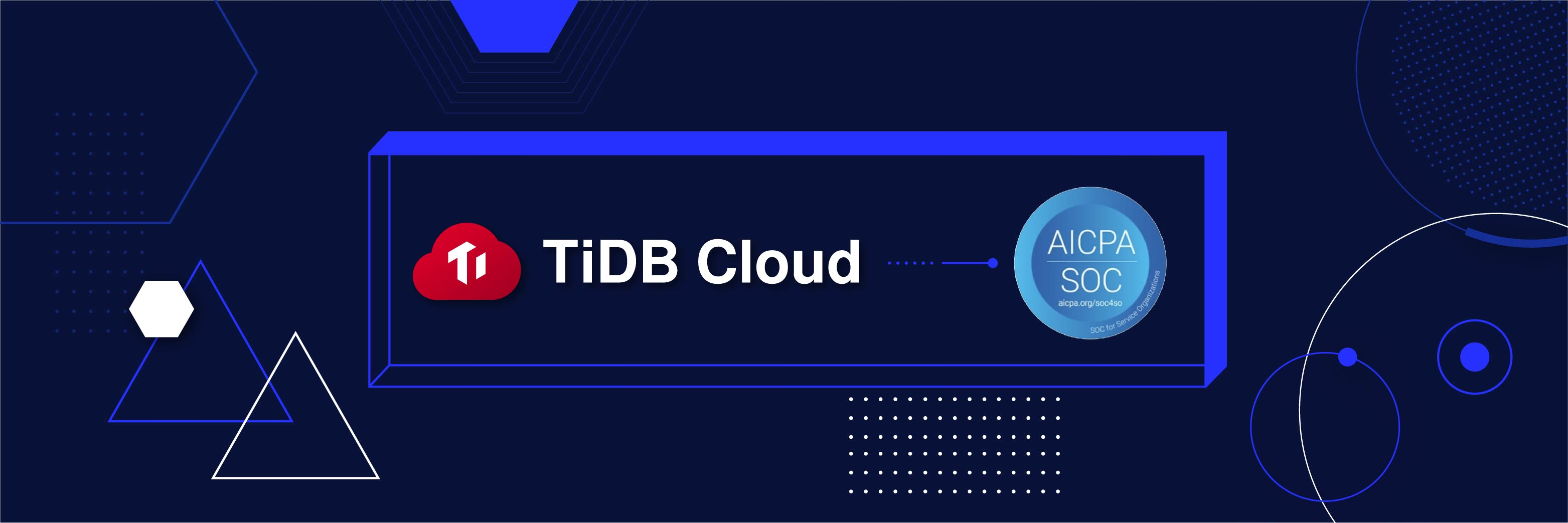 PingCAP Successfully Completes SOC 2 Type 2 Examination for TiDB Cloud