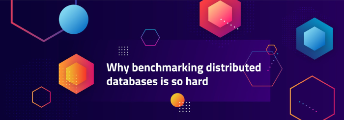 Why Benchmarking Distributed Databases Is So Hard